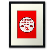 IN BRICK YEARS I AM ONLY 12 Framed Print