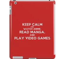 Keep Calm and watch anime, read manga, and play videogames iPad Case/Skin