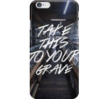 take this to your grave iPhone Case/Skin