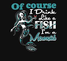 Of Course I Drink like a Fish I'm a Mermaid - Funny Wine shirt Womens Fitted T-Shirt
