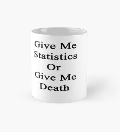 Give Me Statistics Or Give Me Death  Mug