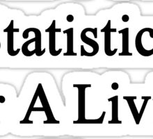 My Aunt Doesn't Teach Statistics For A Living She Does It For Fun  Sticker