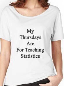 My Thursdays Are For Teaching Statistics  Women's Relaxed Fit T-Shirt