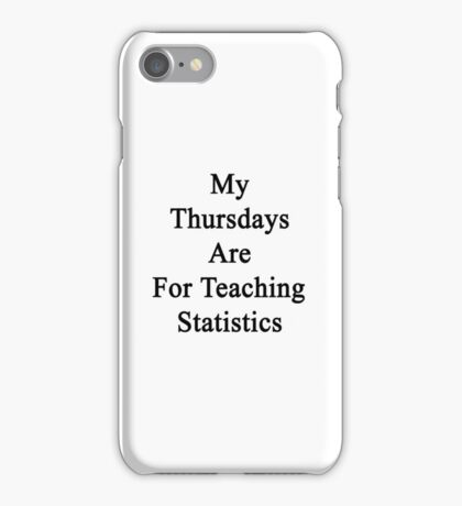 My Thursdays Are For Teaching Statistics  iPhone Case/Skin