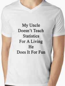 My Uncle Doesn't Teach Statistics For A Living He Does It For Fun Mens V-Neck T-Shirt