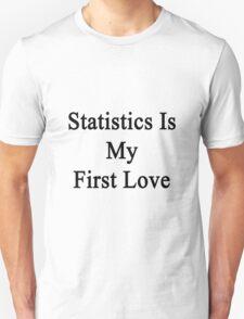 Statistics Is My First Love Unisex T-Shirt