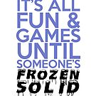 It's All Fun and Games Until Someone's Frozen Solid by piecesofrie