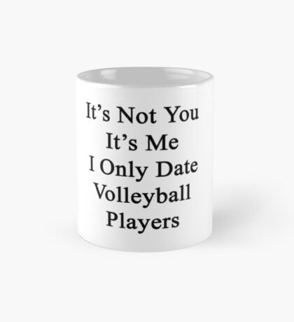 It's Not You It's Me I Only Date Volleyball Players  Mug
