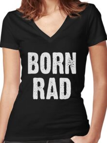 Born Rad Women's Fitted V-Neck T-Shirt