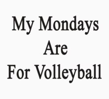 My Mondays Are For Volleyball  by supernova23