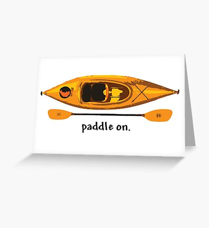 """Kayak in orange and yellow, with text """"Paddle on"""" Greeting Card"""