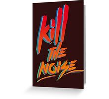 KILL THE NOISE Greeting Card