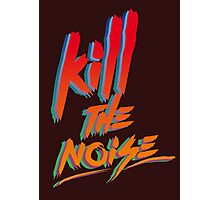 KILL THE NOISE Photographic Print