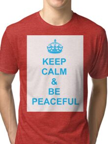 Keep calm and be peaceful Tri-blend T-Shirt