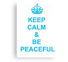 Keep calm and be peaceful Canvas Print