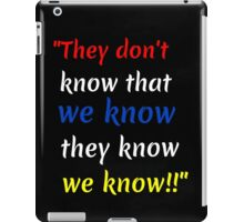 They dont know iPad Case/Skin