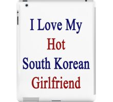I Love My Hot South Korean Girlfriend  iPad Case/Skin