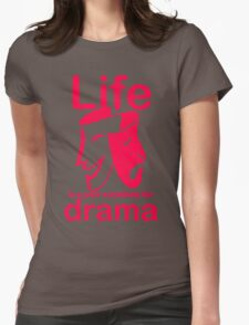 Drama Life Womens Fitted T-Shirt