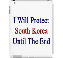 I Will Protect South Korea Until The End  iPad Case/Skin