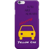 You Are Always Playing Yellow Car iPhone Case/Skin