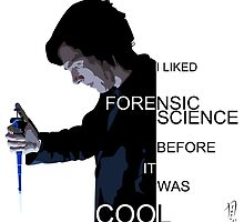 I Liked Forensic Science before it was Cool by nero749