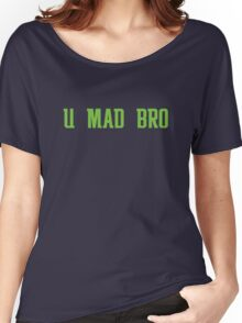 U MAD BRO? Women's Relaxed Fit T-Shirt
