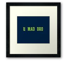 U MAD BRO? Framed Print