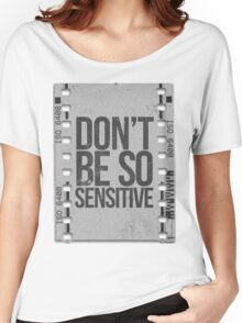 Don't Be So Sensitive! Women's Relaxed Fit T-Shirt