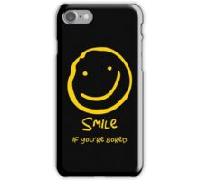 Smile if You're Bored (Text Version) iPhone Case/Skin