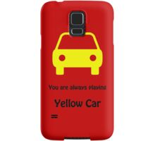 You are always playing Yellow Car Samsung Galaxy Case/Skin