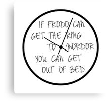 If Frodo can get the ring to Mordor, you can get out of bed! Canvas Print