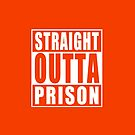Straight Outta Prison by adamcampen