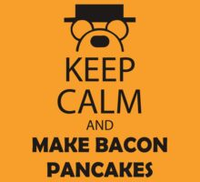 Keep Calm And Make Bacon Pancakes by nardesign