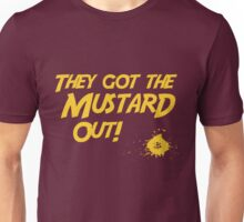 They Got The Mustard Out! Unisex T-Shirt