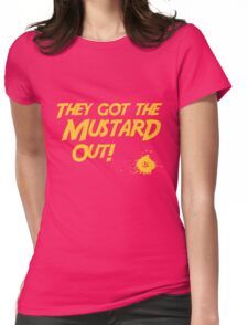 They Got The Mustard Out! Womens Fitted T-Shirt