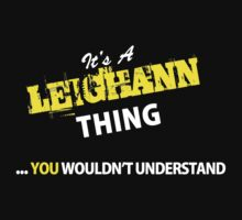 It's A LEIGHANN thing, you wouldn't understand !! by satro