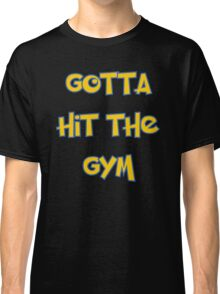 Pokemon Go - Gotta Hit The Gym Classic T-Shirt