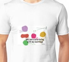 My job is interfering with my knitting! Unisex T-Shirt