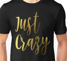 Bachelorette Party Bridesmaids Bride Just Crazy Gold Foil Bling Gear Bridal Wedding Bridesmaid Bestie Ladies Night Hens Unisex T-Shirt