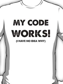 My code works T-Shirt