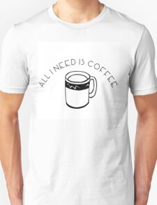 All I Need Is Coffee Unisex T-Shirt