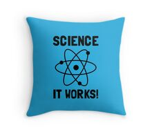 SCIENCE. IT WORKS! Throw Pillow