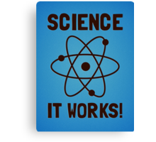 SCIENCE. IT WORKS! Canvas Print