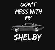 Muscle Car Design Don't mess with my SHELBY Unisex T-Shirt