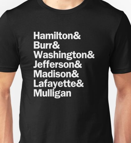 Hamilton - Hamilton & Burr & Washington & Jefferson & Madison & Lafayette & Mulligan | Black Unisex T-Shirt