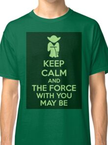 Keep Calm And The Force With You May Be Classic T-Shirt