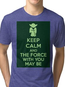Keep Calm And The Force With You May Be Tri-blend T-Shirt