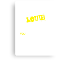 It's A LOUIE thing, you wouldn't understand !! Canvas Print