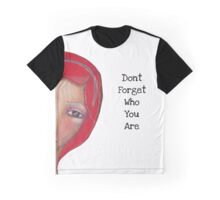 Don't forget who you are Graphic T-Shirt