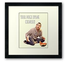 Your Dogs Speak Chinese????? Framed Print
